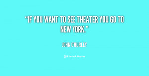 quote-John-OHurley-if-you-want-to-see-theater-you-135761_1.png