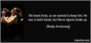 ... . He was in both bands, but Nerve Agents broke up. - Brody Armstrong