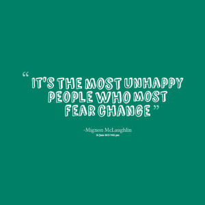 Quotes Picture: it's the most unhappy people who most fear change