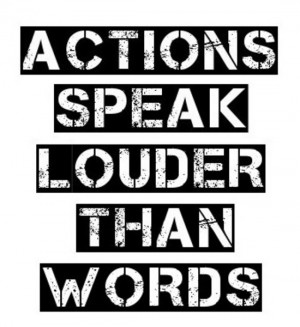 Do actions speak louder than words essay