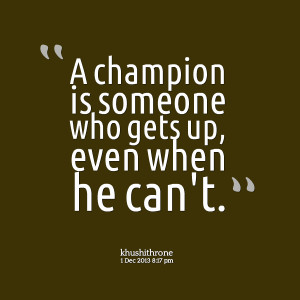 Quotes Picture: a champion is someone who gets up, even when he can't