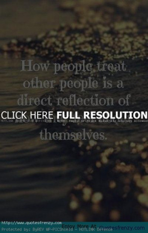 How People Treat Other People Life Love Quotes