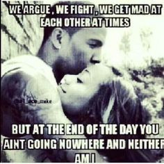 We Argue, We Fight, We Get Mad At Each Other At Times But At The End ...