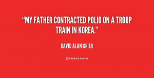 """My father contracted polio on a troop train in Korea."""""""