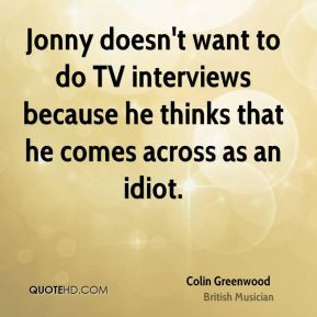 colin greenwood colin greenwood jonny doesnt want to do tv interviews