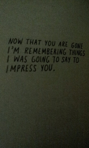 now that you're gone#quote