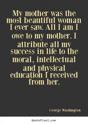 George Washington picture quotes - My mother was the most