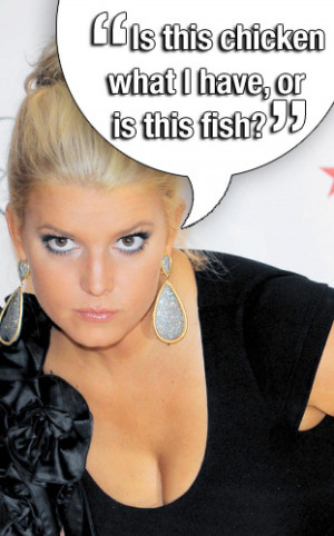JESSICA SIMPSON. Sadly, this quote made her millions of dollars.