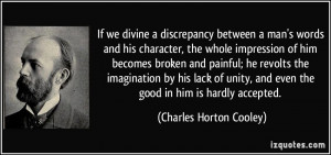If we divine a discrepancy between a man's words and his character ...