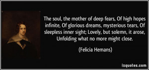 The soul, the mother of deep fears, Of high hopes infinite, Of ...