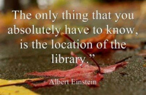 ... have to know is the location of the library - Albert Einstein