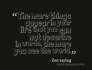 Quotes about life -Zen Saying - The more things appear in your life ...