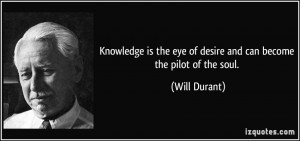 ... the eye of desire and can become the pilot of the soul. - Will Durant