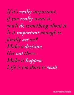 Make Things Happen If It's Really Important, You'll Do Something About ...