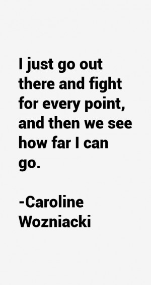 just go out there and fight for every point, and then we see how far ...