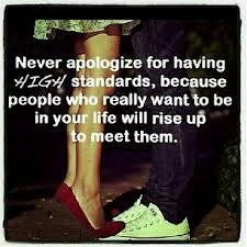 Never Apologize For Having High Standards Because People Who Really