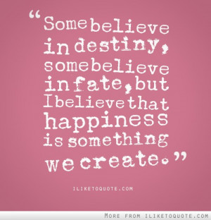 Some Believe In Destiny Some Believe In Fate - Fate Quote
