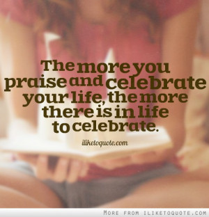 ... Quotes Celebrate Every Single Moment of Your Life Celebration Quote