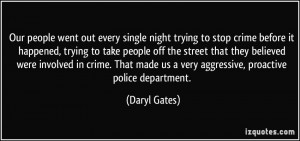 Our people went out every single night trying to stop crime before it ...
