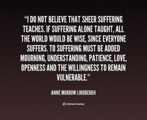 quote-Anne-Morrow-Lindbergh-i-do-not-believe-that-sheer-suffering ...