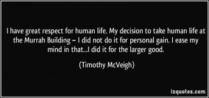 have great respect for human life. My decision to take human life at ...