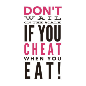 don t wail on the scale if you cheat when you eat by quote bubble on ...