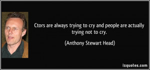ctors are always trying to cry and people are actually trying not to ...