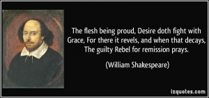 The flesh being proud, Desire doth fight with Grace, For there it ...