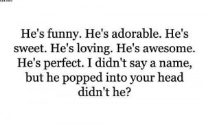 hes-funny-hes-adorable-hes-sweet-hes-loving-hes-awesome-hes-perfect-i ...