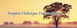Everytime I Look At You I Can See My Future