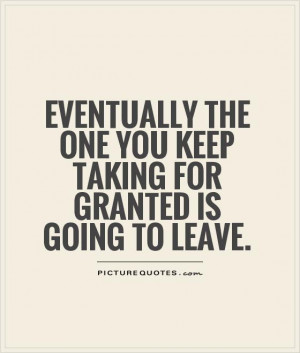 Taken For Granted Quotes Quotesgram