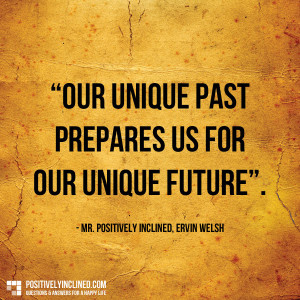 Our past is a training ground for our future.