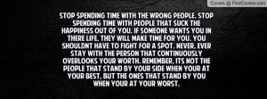 SPENDING TIME WITH THE WRONG PEOPLE. STOP SPENDING TIME WITH PEOPLE ...