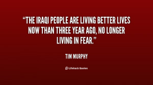 The Iraqi people are living better lives now than three year ago, no ...