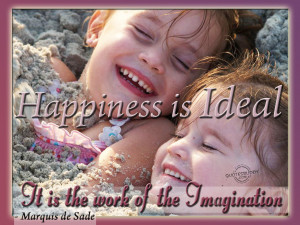 Happiness is ideal, it is the work of the imagination