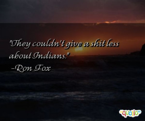 43 quotes about indians follow in order of popularity. Be sure to ...