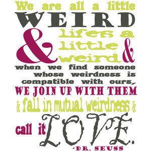 Weird Love- Dr. Seuss Quote- 8x10 Print- 5 Color Choices