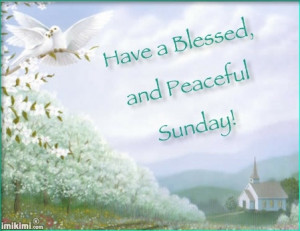 Have a blessed and peaceful Sunday