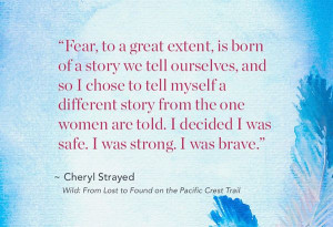 ... , you are strong, you are brave. Cheryl Strayed memoir quote (Wild