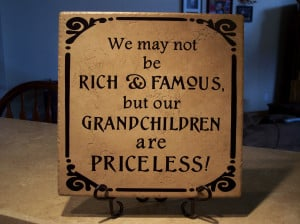 We may not be rich and famous, but our grandchildren are priceless!