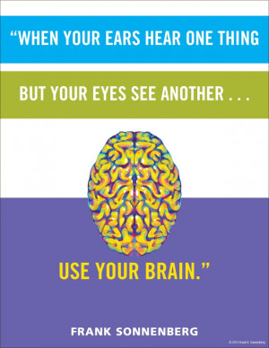 your ears hear one thing but your eyes see another... use your brain ...