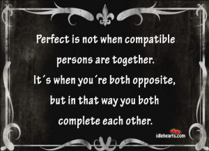 ... you´re both opposite, but in that way you both complete each other