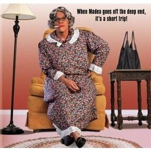 Madea's Best Quotes   Madea quotes