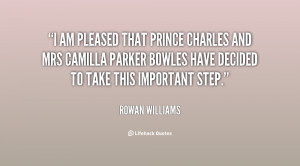 am pleased that Prince Charles and Mrs Camilla Parker Bowles have ...