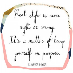 Real style is never right or wrong it's a matter of being yourself on ...