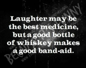 good bottle of whiskey makes a good band-aid.