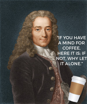 Voltaire is said to have drunk 40-50 cups of coffee a day.