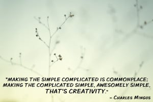 """Making the simple complicated is commonplace…"""" – Charles Mingus ..."""
