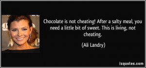 Chocolate is not cheating! After a salty meal, you need a little bit ...