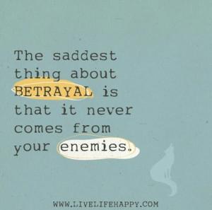 So sooo true.....Betrayal